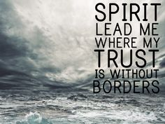 "Oceans by Hillsong United. ""Spirit lead me where my trust is without borders, let me walk upon the water, wherever you would call me. Kari Jobe, Sara Bareilles, Florence Welch, Spirit Lead Me, Holy Spirit, Pentatonix, Heavens To Betsy, Psalm 118, Psalms"