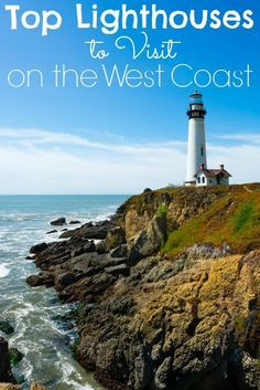 Top Lighthouses to Visit on the West Coast - Roadschooling with The Frugal Navy Wife