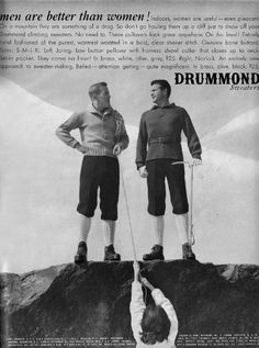 """""""Indoors, women are useful- even pleasant. On a mountain they are something of a drag. So don't go hauling them up a cliff just to show off your Drummond climbing sweaters. No need to. These pullovers look great anywhere."""""""