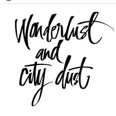 Wanderlust and city dust.