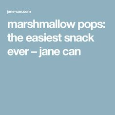 marshmallow pops: the easiest snack ever – jane can