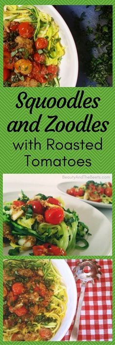 Squoodles and Zoodles with Roasted Tomatoes (Squash and Zucchini Noodles) • Beauty and the Beets