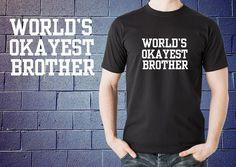 Gift for Sister WORLDS OKAYEST Brother Funny Tshirt T-shirt Gift Tee Shirt #Gildan #GraphicTee