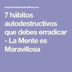 7 hábitos autodestructivos que debes erradicar - La Mente es Maravillosa