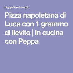 Pizza napoletana di Luca con 1 grammo di lievito | In cucina con Peppa