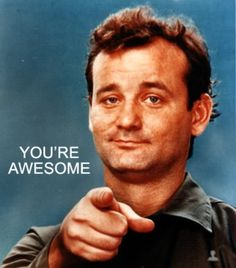 My mom loves Bill Murray. Period. She belly laughs that infectious laugh every time she sees one of his films. Mom always says...NO, you're awesome bill murray