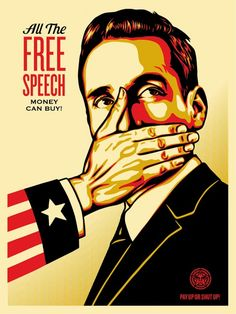 Shepard Fairey - Urban Art - Poster - All the free speech money can buy, 2015 Political Corruption, Political Art, Political Events, Corruption Poster, Oppression, Shepard Fairy, Shepard Fairey Obey, Money In Politics, Protest Art