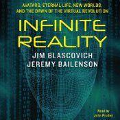 Infinite Reality: Avatars, Eternal Life, New Worlds, and the Dawn of the Virtual Revolution   [Jim Blascovich, Jeremy Bailenson]