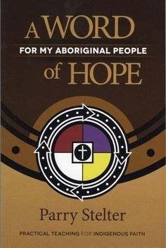 """""""A Word of Hope: For My Aboriginal People"""" by Parry Stelter Words Of Hope, Aboriginal People, Personal Narratives, Cultural Identity, It's Meant To Be, Study Materials, S Word, Christian Living, First Nations"""