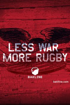 Less War. More Rugby. Love it Bakline, thanks.