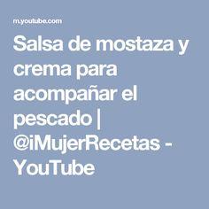 Salsa de mostaza y crema para acompañar el pescado | @iMujerRecetas - YouTube Youtube, Sauces, Chowder, Youtube Movies