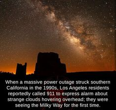 When a massive power outage struck southern California in the Los Angeles residents reportedly called 911 to express alarm about strange clouds hovering overhead; they were seeing the Milky Way for the first time' waird-fark nm mfarommim - iFunny :) Funny Texts, Funny Jokes, Hilarious, Mind Blowing Facts, Dump A Day, Power Outage, All Nature, History Facts, Milky Way