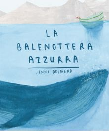 La balenottera azzurra, di Jenni Desmond, Lapis Edizioni, 2016