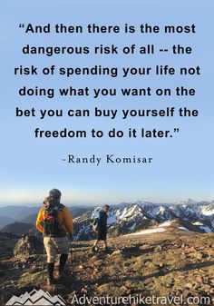 """""""And then there is the most dangerous risk of all -- the risk of spending your life not doing what you want on the bet you can buy yourself the freedom to do it later."""" -Randy Komisar #hiking #quotes #adventurequotes #inspirationalquotes #hike #hikingquotes Hiking Quotes, Travel Quotes, Franklin Falls, Winter Hiking, Do What You Want, Get Outdoors, Adventure Quotes, Mountain Landscape, Wonders Of The World"""