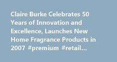 Claire Burke Celebrates 50 Years of Innovation and Excellence, Launches New Home Fragrance Products in 2007 #premium #retail #services http://retail.remmont.com/claire-burke-celebrates-50-years-of-innovation-and-excellence-launches-new-home-fragrance-products-in-2007-premium-retail-services/  #claire burke retailers # Claire Burke Celebrates 50 Years of Innovation and Excellence, […]