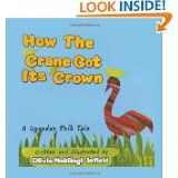 How the Crane Got Its Crown by Olivia Nakiingi Infield