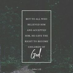 But to all who believed him and accepted him, he gave the right to become children of God. John 1:12 NLT http://bible.com/116/jhn.1.12.NLT
