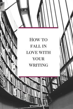 How to Fall in Love with Your Writing