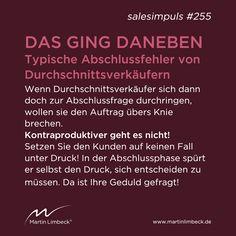 #salesimpuls #255 - Setzen Sie Ihren Kunden in der Abschlussphase auf keinen Fall zusätzlich unter Druck, sondern seien Sie geduldig. www.martinlimbeck.de