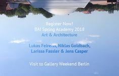 Register Now ! BAI SPRING ACADEMY & GALLERY WEEKEND BERLIN 2018