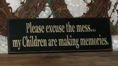 Please excuse the mess my Children are making memories - Primitive Country Painted Wall Sign