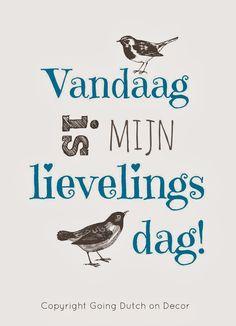 Deze print in een mooie lijst van #leenbakker GDoD Art: Vandaag is mijn Lievelingsdag! Quote