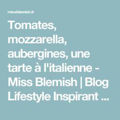 Tomates, mozzarella, aubergines, une tarte à l'italienne - Miss Blemish | Blog Lifestyle Inspirant & Souriant