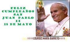 FELlZ CUMPLEAÑOS SAN JUAN  PABLO II 18 DE MAYO. ҉҉ ††††LOURDES MARÍA BARRETO††††҉