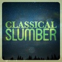 Classical Slumber — Classical Sleep Music, The Einstein Classical Music Collection for Baby, Classical Sleep Music Sleep Baby Sleep & Classical Lullabies The Einstein Classical Music Collection for Baby, Sleep Baby Sleep & Classical Lullabies