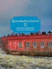 Yrjö Kaukiainen (toim.): Kymenlaakson historia II. Rajamaasta maakunnaksi 1820-luvulta 2000-luvulle (2012)