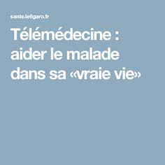 Télémédecine : aider le malade dans sa «vraie vie»