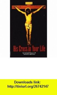 His Cross in Your Life (9781888992236) C.P. Bertrand Weaver, Ralph Martin , ISBN-10: 1888992239  , ISBN-13: 978-1888992236 , ASIN: B003YIZJ5Q , tutorials , pdf , ebook , torrent , downloads , rapidshare , filesonic , hotfile , megaupload , fileserve