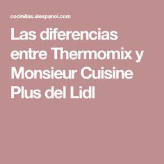 Las diferencias entre Thermomix y Monsieur Cuisine Plus del Lidl Lidl, Ideas Para, Food Processor, Hipster Stuff, Thermomix