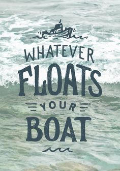 Whatever floats your boat ~ Joe Horacek