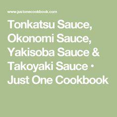 Tonkatsu Sauce, Okonomi Sauce, Yakisoba Sauce & Takoyaki Sauce • Just One Cookbook