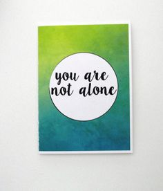 You are not alone card by evacherie on Etsy