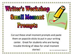 The Teacher Spot: Teacher Resources: Printable! 42 Small Moment Prompts for Writer's Workshop