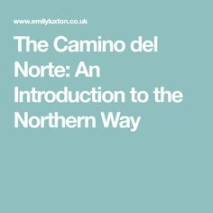 The Camino del Norte: An Introduction to the Northern Way