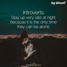 Introverts: Stay Up Very Late At Night - https://themindsjournal.com/introverts-stay-late-night/