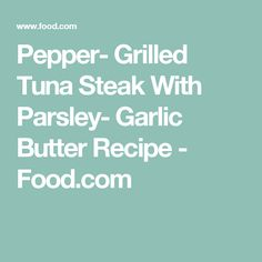 ... Tuna Steaks Recipe on Pinterest | Grilled Tuna Steaks, Tuna and