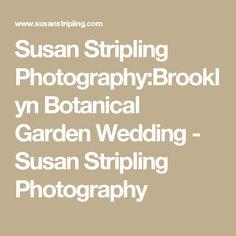 Susan Stripling Photography:Brooklyn Botanical Garden Wedding - Susan Stripling Photography