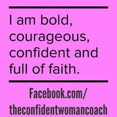 Daily Affirmation: I'm bold, confident, courageous & full of faith.