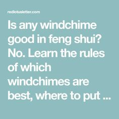 Is any windchime good in feng shui? No. Learn the rules of which windchimes are best, where to put them and how to use them according to feng shui.