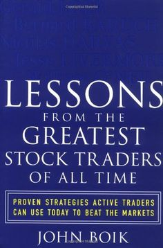 Lessons From The Greatest Stock Traders Of All Time John Boik