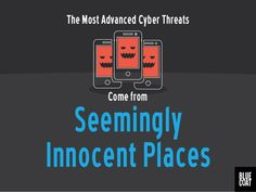 The Most Advanced Cyber Threats Come from Seemingly Innocent Places by Blue Coat via slideshare