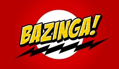 """My own version of the catchphrase """"Bazinga! of Sheldon Cooper from the comedy sitcom Big Ban Theory"""