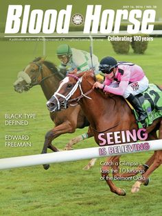 Issue 28, July 16, 2016. Seeing Is Believing as Catch a Glimpse lasts the 10 furlongs of the Belmont Oaks. Plus Black Type Defined and Edward Freeman. Buy this issue: http://photos.bloodhorse.com/TheBlood-HorseCovers/2016-Covers/i-CNCW5Hf/A