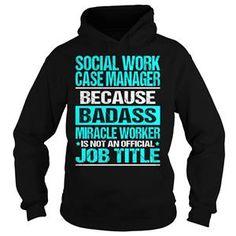 SOCIAL WORK CASE MANAGERBADASS TSHIRT HOODIE