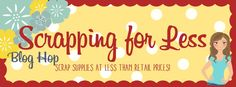 Scrapping for Less: Grand Opening Blog Hop!   Hello All!  Happy Saturday! We are so excited to bring you a blog hop celebrating the opening ofscrappingforless.com! We wanted to do something fun for you all as you are the best customers under the sun and have helped make this dream a reality.  So before we get busy hopping we need to let you all know a few bits of information for this new site.  All items that are on the website are what we consider leftovers which means they are not new to…