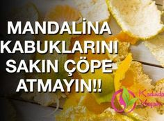 MANDALİNA KABUKLARINI SAKIN ATMAYIN !!!